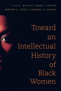 The Best African American Literature - Toward an Intellectual History of Black Women by Barbara Savage, Farah Jasmine Griffin, Martha Jones & Mia Bay