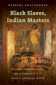 The Best Books for Juneteenth - Black Slaves, Indian Masters: Slavery, Emancipation, and Citizenship in the Native American South by Barbara Krauthamer