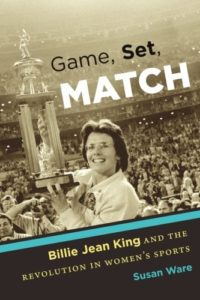 The best books on Women's Suffrage - Game, Set, Match: Billie Jean King and the Revolution in Women's Sports by Susan Ware