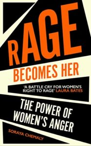 The best books on Gender Politics - Rage Becomes Her: The Power of Women's Anger by Soraya Chemaly