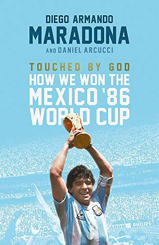 Touched by God: How We Won the Mexico '86 World Cup by Daniel Arnucci & Diego Maradona