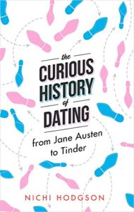The best books on Dating - The Curious History of Dating: From Jane Austen to Tinder by Nichi Hodgson