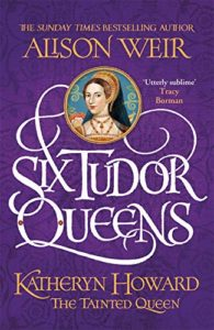 The Best Historical Novels - Six Tudor Queens: Katheryn Howard, The Tainted Queen by Alison Weir