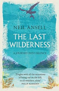 The Best Nature Books of 2018 - The Last Wilderness: A Journey into Silence by Neil Ansell