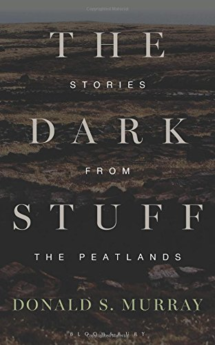 Editors' Picks: Highlights From a Year in Reading - The Dark Stuff: Stories from the Peatlands by Donald S Murray