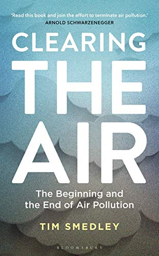 Clearing the Air: The Beginning and End of Air Pollution by Tim Smedley