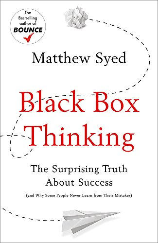 The best books on Critical Thinking - Black Box Thinking: The Surprising Truth About Success by Matthew Syed