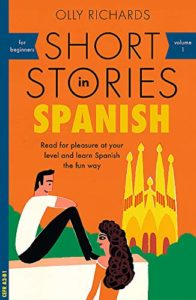 The Best Books for Learning Spanish - Short Stories in Spanish for Beginners by Olly Richards