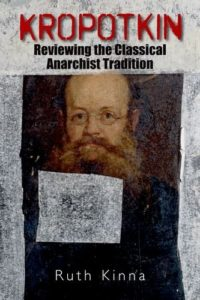 The best books on Anarchism - Kropotkin: Reviewing the Classical Anarchist Tradition by Ruth Kinna