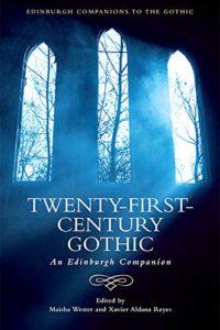 The Scariest Books - Twenty-First-Century Gothic: An Edinburgh Companion (ed.) Maisha Wester, (ed.) Xavier Aldana Reyes