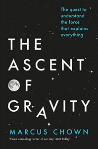 The best books on Cosmology - The Ascent of Gravity: The Quest to Understand the Force that Explains Everything by Marcus Chown