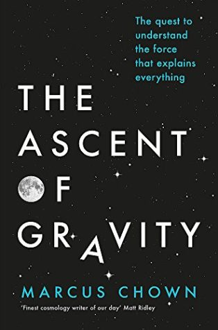 The Ascent of Gravity: The Quest to Understand the Force that Explains Everything by Marcus Chown