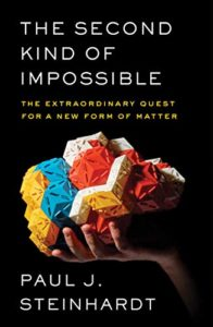 The Royal Society Science Book Prize: the 2019 shortlist - The Second Kind of Impossible: The Extraordinary Quest for a New Form of Matter by Paul J. Steinhardt
