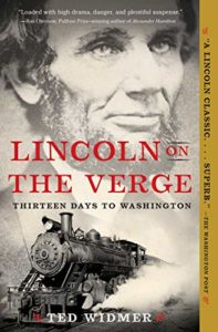 The best books on Abraham Lincoln - Lincoln on the Verge: Thirteen Days to Washington by Ted Widmer