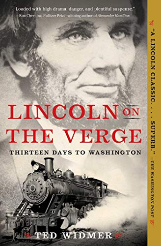 Lincoln on the Verge: Thirteen Days to Washington by Ted Widmer