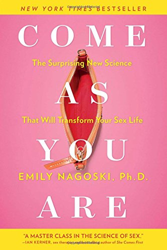 The best books on Sex - Come as You Are: The Surprising New Science that Will Transform Your Sex Life by Emily Nagoski