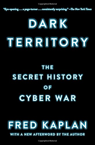 The Best Cyber Security Books - Dark Territory: The Secret History of Cyber War by Fred Kaplan