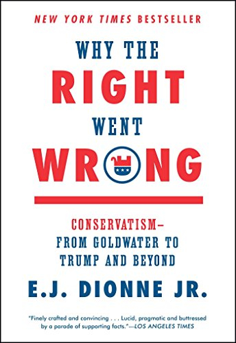 The best books on The Appeal of Conservatism - Why the Right Went Wrong by E J Dionne