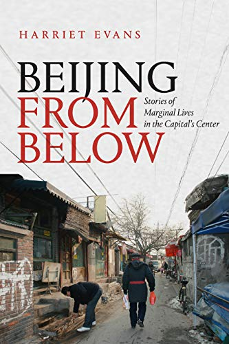 Beijing from Below: Stories of Marginal Lives in the Capital's Center by Harriet Evans