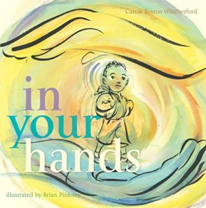 The Best Antiracist Books for Kids - In Your Hands by Brian Pinkney (Illustrator) & Carole Boston Weatherford