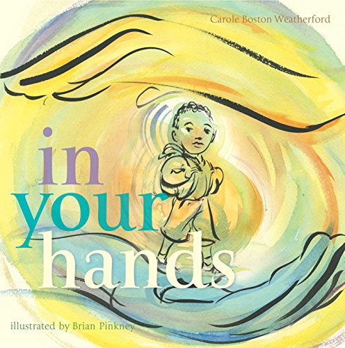 In Your Hands by Brian Pinkney (Illustrator) & Carole Boston Weatherford