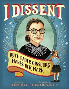 The best books on Ruth Bader Ginsburg - I Dissent: Ruth Bader Ginsburg Makes Her Mark by Debbie Levy & Elizabeth Baddeley (illustrator)