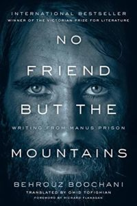 The best books on Human Rights and Literature - No Friend But the Mountains: Writing from Manus Prison by Behrouz Boochani