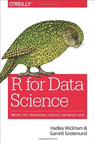 R for Data Science: Import, Tidy, Transform, Visualize, and Model Data by Hadley Wickham