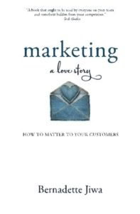 The best books on Marketing - Marketing: A Love Story by Bernadette Jiwa