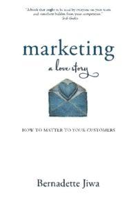 The best books on Marketing - Marketing: A Love Story by Bernadette Jiwa