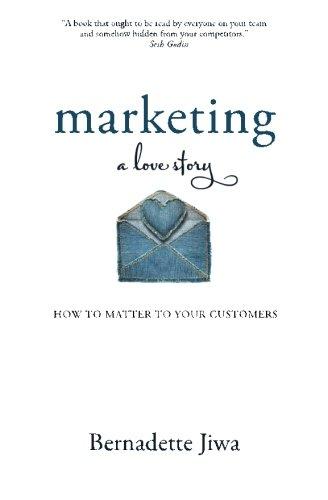 Marketing: A Love Story by Bernadette Jiwa