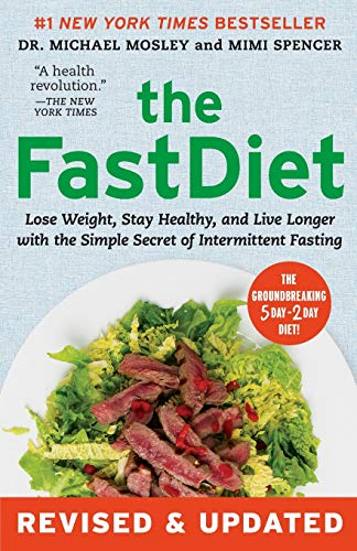 The Fast Diet: Lose Weight, Stay Healthy, and Live Longer with the Simple Secret of Intermittent Fasting by Michael Mosley