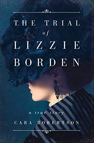 The best books on True Crime - The Trial of Lizzie Borden by Cara Robertson