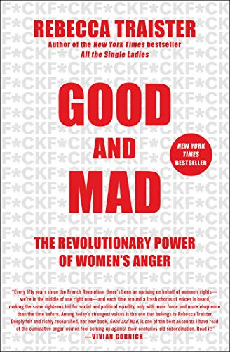 The best books on Coping With Failure - Good and Mad: The Revolutionary Power of Women's Anger by Rebecca Traister