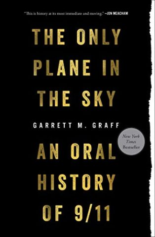 The Only Plane in the Sky: An Oral History of September 11, 2001 by Garrett Graff