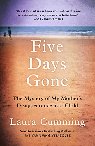 Five Days Gone: The Mystery of My Mother's Disappearance as a Child by Laura Cumming
