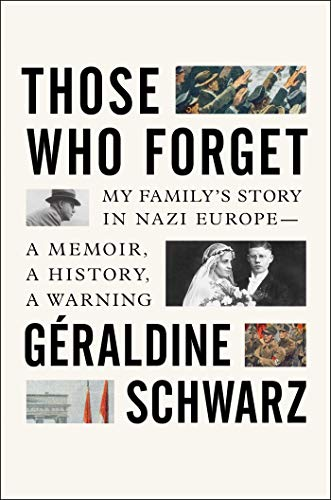 Those Who Forget: My Family's Story in Nazi Europe: A Memoir, A History, A Warning by Geraldine Schwarz & Laura Marris (Translator)