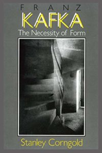 Franz Kafka: The Necessity of Form by Stanley Corngold