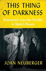 The Best Russia Books: the 2020 Pushkin House Prize - This Thing of Darkness: Eisenstein's Ivan the Terrible in Stalin's Russia by Joan Neuberger
