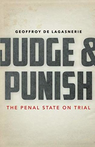 Judge and Punish: The Penal State on Trial by Geoffroy de Lagasnerie