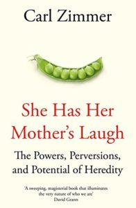 The Best Nonfiction Books of 2018 - She Has Her Mother's Laugh: The Powers, Perversions, and Potential of Heredity by Carl Zimmer