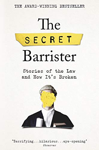 The best books on Justice and the Law - The Secret Barrister: Stories of the Law and How It's Broken by The Secret Barrister