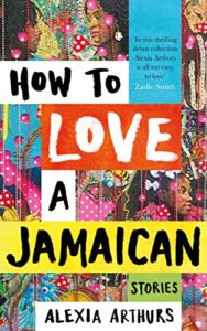 The Best Caribbean Fiction - How To Love a Jamaican by Alexia Arthurs