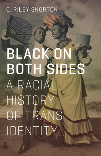 The Best of Trans Literature - Black on Both Sides: A Racial History of Trans Identity by C Riley Snorton