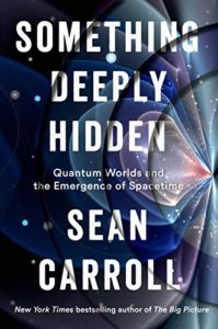 Something Deeply Hidden: Quantum Worlds and the Emergence of Spacetime by Sean M Carroll