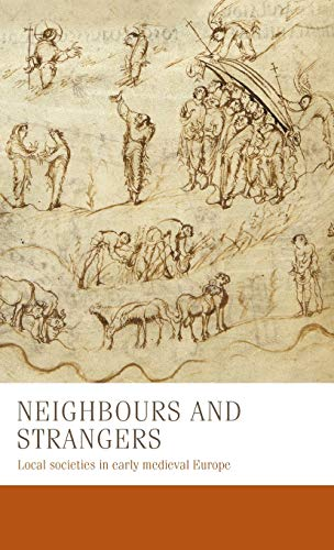 Neighbours and Strangers: Local Societies in Early Medieval Europe by Bernhard Zeller, Carine van Rhijn, Charles West, Francesca Tinti, Marco Stoffella, Miriam Czock, Nicolas Schroeder, Steffen Patzold, Thomas Kohl & Wendy Davies