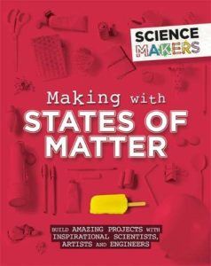 The Best Science Books for Kids: 2019 Royal Society Young People's Book Prize - Making With States of Matter by Anna Claybourne
