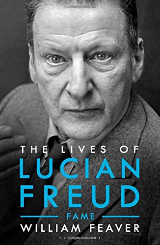 The Lives of Lucian Freud: Fame 1968 - 2011 by William Feaver