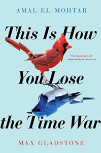 The Best of Speculative Fiction - This Is How You Lose the Time War by Amal El-Mohtar & Max Gladstone