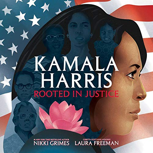 Kamala Harris: Rooted in Justice by Laura Freeman (illustrator) & Nikki Grimes
